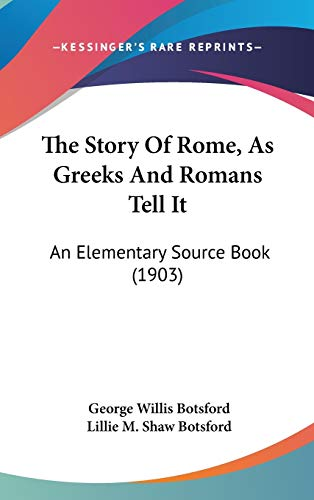 9781437439144: The Story Of Rome, As Greeks And Romans Tell It: An Elementary Source Book (1903)