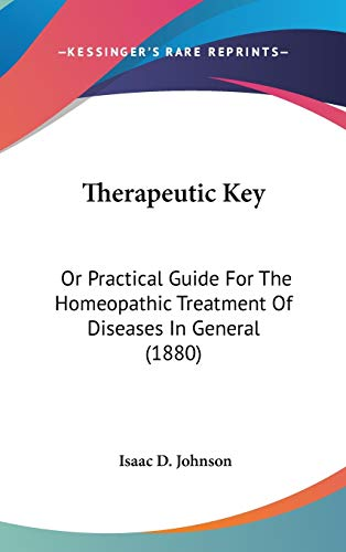 9781437439816: Therapeutic Key: Or Practical Guide For The Homeopathic Treatment Of Diseases In General (1880)