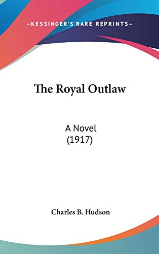 9781437441086: The Royal Outlaw: A Novel (1917)