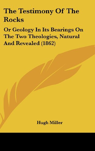 9781437444490: The Testimony Of The Rocks: Or Geology In Its Bearings On The Two Theologies, Natural And Revealed (1862)