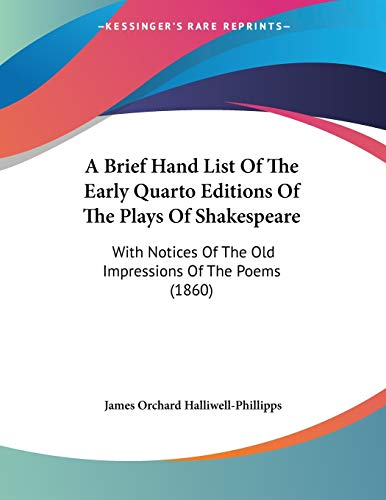 9781437447446: A Brief Hand List Of The Early Quarto Editions Of The Plays Of Shakespeare: With Notices Of The Old Impressions Of The Poems (1860)
