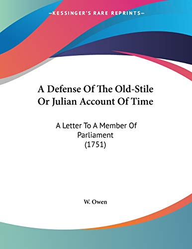 A Defense Of The Old-Stile Or Julian Account Of Time: A Letter To A Member Of Parliament (1751) (1437451454) by W. Owen