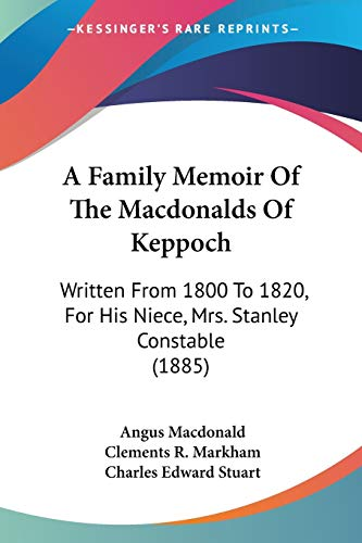 9781437453157: A Family Memoir Of The Macdonalds Of Keppoch: Written From 1800 To 1820, For His Niece, Mrs. Stanley Constable (1885)