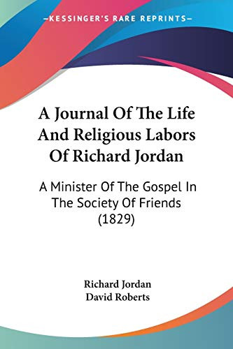9781437457155: A Journal Of The Life And Religious Labors Of Richard Jordan: A Minister Of The Gospel In The Society Of Friends (1829)
