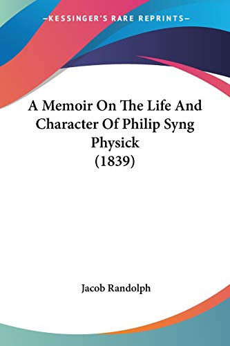 9781437460575: A Memoir On The Life And Character Of Philip Syng Physick (1839)
