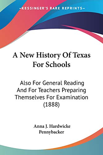 9781437461923: A New History Of Texas For Schools: Also For General Reading And For Teachers Preparing Themselves For Examination (1888)