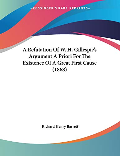 9781437464764: A Refutation Of W. H. Gillespie's Argument A Priori For The Existence Of A Great First Cause (1868)