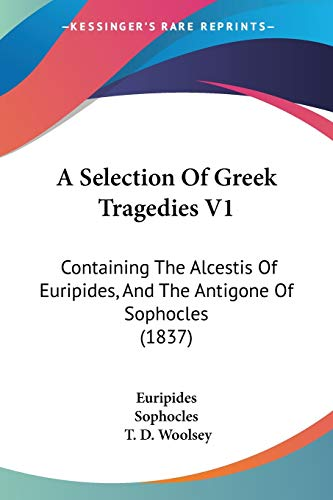 9781437465754: A Selection Of Greek Tragedies V1: Containing The Alcestis Of Euripides, And The Antigone Of Sophocles (1837)