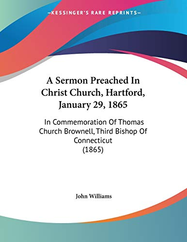 A Sermon Preached In Christ Church, Hartford, January 29, 1865: In Commemoration Of Thomas Church Brownell, Third Bishop Of Connecticut (1865) (1437466486) by John Williams