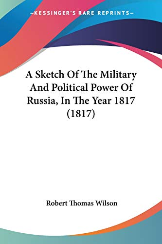 9781437468182: A Sketch Of The Military And Political Power Of Russia, In The Year 1817 (1817)