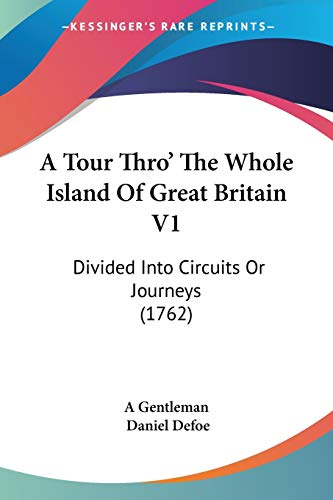 9781437469950: A Tour Thro' The Whole Island Of Great Britain V1: Divided Into Circuits Or Journeys (1762)