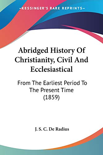 9781437472677 - Abridged History of Christianity, Civil and Ecclesiastical: From the Earliest Period to the Present Time (1859) - Књига