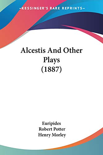 9781437475814: Alcestis And Other Plays (1887)