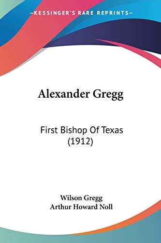 9781437476064: Alexander Gregg: First Bishop Of Texas (1912)