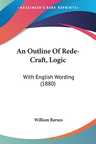 9781437479218: An Outline Of Rede-Craft, Logic: With English Wording (1880)