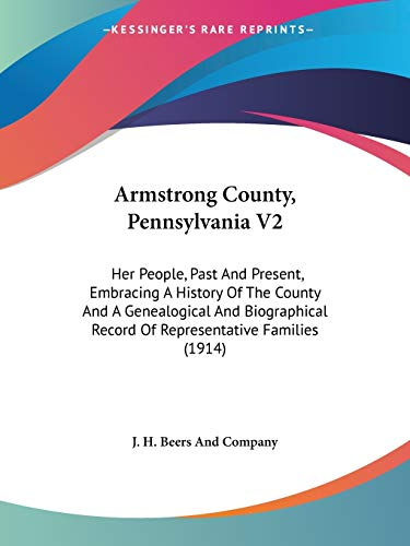 9781437480016: Armstrong County, Pennsylvania V2: Her People, Past And Present, Embracing A History Of The County And A Genealogical And Biographical Record Of Representative Families (1914)
