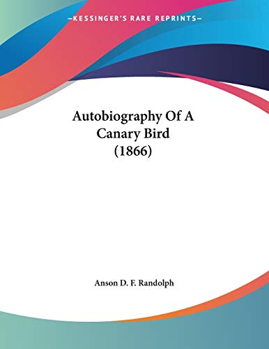 9781437480450: Autobiography Of A Canary Bird (1866)