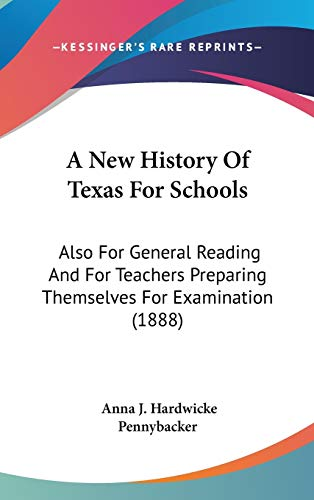 9781437482324: A New History Of Texas For Schools: Also For General Reading And For Teachers Preparing Themselves For Examination (1888)