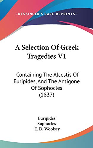9781437482676: A Selection Of Greek Tragedies V1: Containing The Alcestis Of Euripides, And The Antigone Of Sophocles (1837)