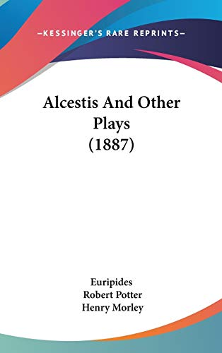 9781437483741: Alcestis and Other Plays (1887)