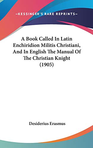 9781437484052: A Book Called In Latin Enchiridion Militis Christiani, And In English The Manual Of The Christian Knight (1905)