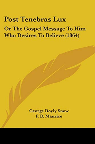 9781437491036: Post Tenebras Lux: Or The Gospel Message To Him Who Desires To Believe (1864)