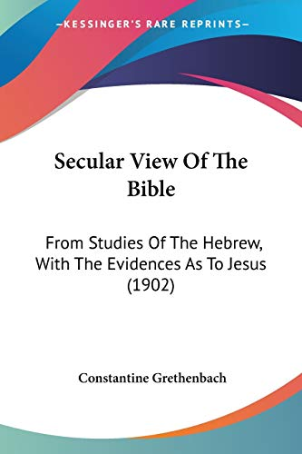 9781437494372: Secular View Of The Bible: From Studies Of The Hebrew, With The Evidences As To Jesus (1902)