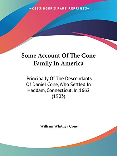 9781437496253: Some Account Of The Cone Family In America: Principally Of The Descendants Of Daniel Cone, Who Settled In Haddam, Connecticut, In 1662 (1903)