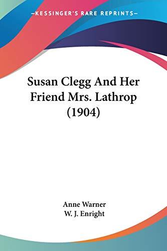 9781437497663: Susan Clegg And Her Friend Mrs. Lathrop (1904)