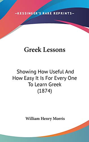 9781437497892: Greek Lessons: Showing How Useful And How Easy It Is For Every One To Learn Greek (1874)