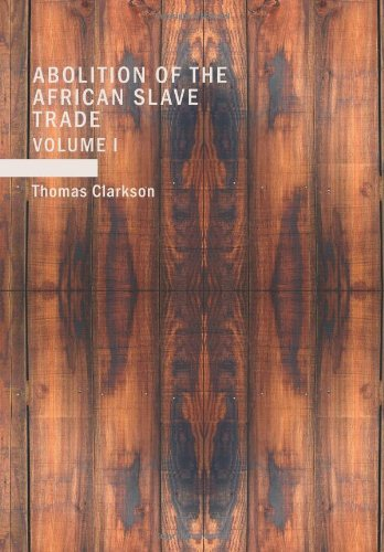 9781437502596: The History of the Rise, Progress and Accomplishment of the Abolition of the African Slave Trade by the British Parliament