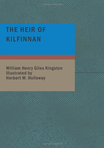 9781437505863: The Heir of Kilfinnan: A Tale of the Shore and Ocean