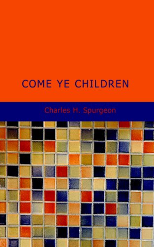 Come Ye Children: A Book for Parents and Teachers on the Christian Training of Children (1437506364) by H. Spurgeon, Charles
