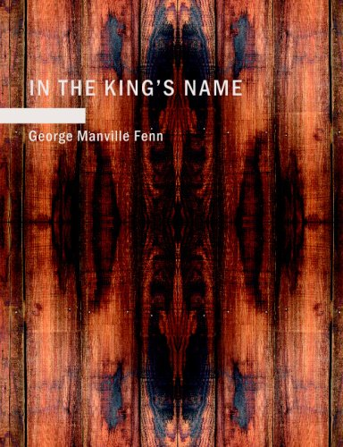 In the King's Name: The Cruise of: George Manville Fenn