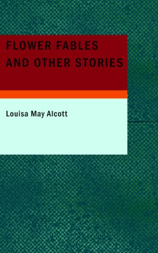 Flower Fables and Other Stories: Louisa May Alcott