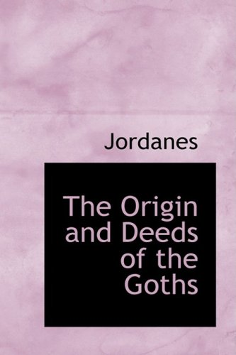 The Origin and Deeds of the Goths: Jordanes