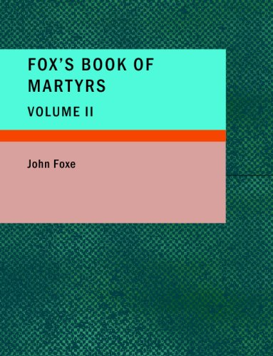 9781437510997: Fox's Book of Martyrs, Volume II