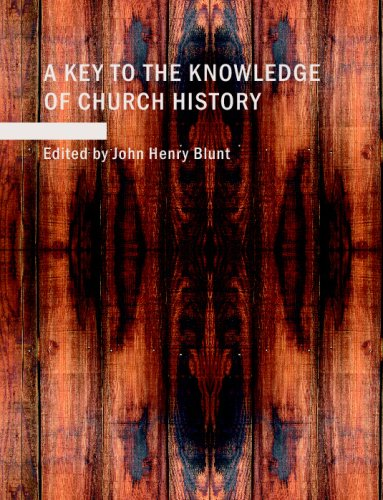 A Key to the Knowledge of Church History: Ancient: Henry Blunt, John
