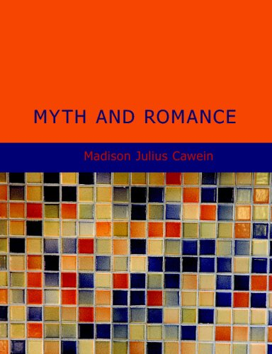 Myth and Romance: Being a Book of: Madison Julius Cawein