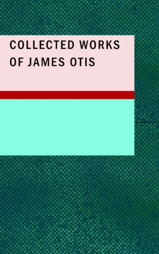 9781437517255: Collected Works of James Otis
