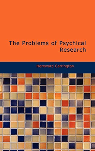 The Problems of Psychical Research: Carrington, Hereward