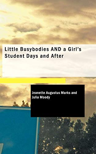 Little Busybodies and a Girlapos;s Student Days: Marks, Jeanette Augustus