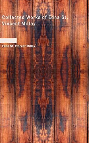 Collected Works of Edna St. Vincent Millay: Millay, Edna St. Vincent