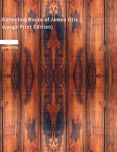 9781437528442: Collected Works of James Otis (Large Print Edition)