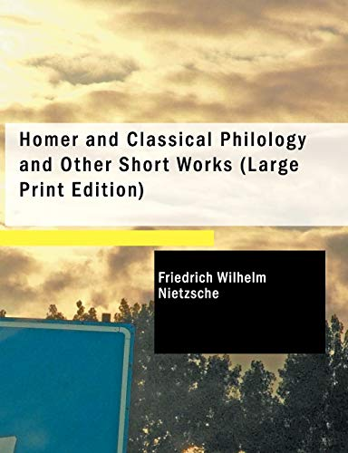 Homer and Classical Philology and Other Short Works (Large Print Edition) (9781437528527) by Friedrich Wilhelm Nietzsche