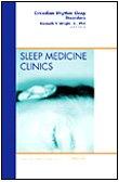 9781437705416: Circadian Rhythm Sleep Disorders, An Issue of Sleep Medicine Clinics, 1e (The Clinics: Internal Medicine)