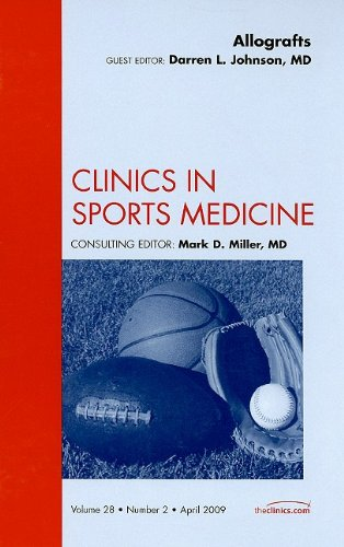 Allografts, An Issue of Clinics in Sports: Johnson MD, Darren