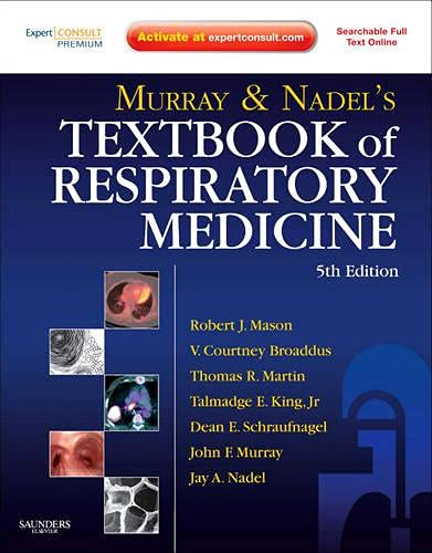 Murray and Nadel's Textbook of Respiratory Medicine: Expert Consult Premium Edition - Enhanced Online Features and Print (9781437716269) by Robert J. Mason MD; V.Courtney Broaddus MD; Thomas R Martin; Talmadge E King Jr. MD; Dean Schraufnagel; John F. Murray MD DSc(Hon) FRCP; Jay A....