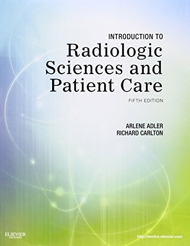 Introduction to Radiologic Sciences and Patient Care: Arlene M. Adler