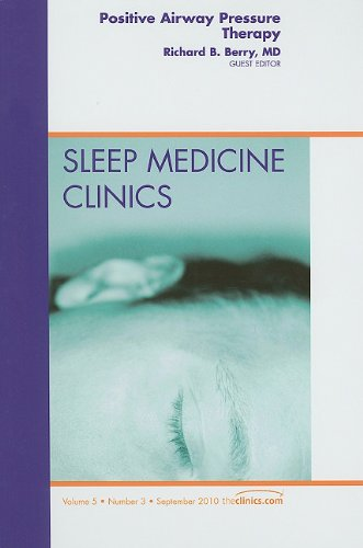 9781437724950: Positive Airway Pressure Therapy, An Issue of Sleep Medicine Clinics, 1e (The Clinics: Internal Medicine)